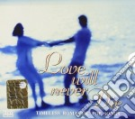 Love Will Never Die - Timeless Romantic Pop Songs cd musicale