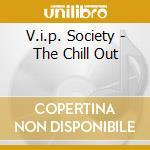Artisti Vari - V.i.p. Society - The Chill Out cd musicale di ARTISTI VARI