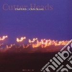 Fred Frith / Chris Brown - Cutter Heads cd musicale di FRITH/BROWN