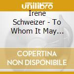 Schweizer, Irene - To Whom It May Concern Piano Solo Live A cd musicale di Irene Schweizer