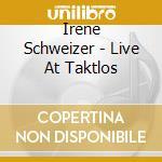 Schweizer, Irene - Live At Taktlos cd musicale di Irene Schweizer