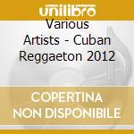 Cuban reggaeton 2012 cd musicale di Artisti Vari