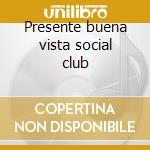 Presente buena vista social club cd musicale