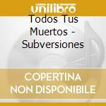 Subversiones cd musicale di Todos tus muertos