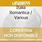 ITALIA ROMANTICA cd musicale di ARTISTI VARI