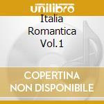 ITALIA ROMANTICA  VOL.1 cd musicale di ARTISTI VARI