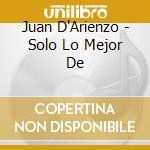 Solo lo mejor de cd musicale di Juan D'arienzo