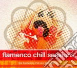 FLAMENCO CHILL SESSIONS cd musicale di ARTISTI VARI