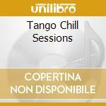 TANGO CHILL SESSIONS VOL.1 cd musicale di ARTISTI VARI