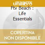 Ftv Beach : Life Essentials cd musicale
