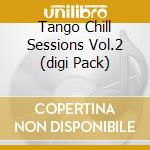 TANGO CHILL SESSIONS VOL.2 cd musicale di ARTISTI VARI