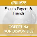 FAUSTO PAPETTI & FRIENDS cd musicale di PAPETTI FAUSTO