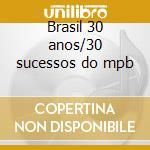 Brasil 30 anos/30 sucessos do mpb cd musicale di Artisti Vari