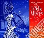 LA BELLE MUSIQUE (TRILOGIE FRANCAISE) cd musicale di ARTISTI VARI