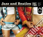 Jazz And Beatles Part 2 cd musicale di Artisti Vari