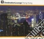 Destination lounge:hong kong cd musicale di Artisti Vari