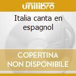 Italia canta en espagnol cd musicale di Artisti Vari