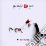 Plastique Noir - Dead Pop cd musicale di Noir Plastique