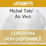 Michel Telã³ - Michel Telã³ - Ao Vivo cd musicale di Michel Telo