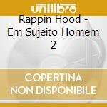Rappin Hood - Em Sujeito Homem 2 cd musicale di RAPPIN' HOOD