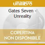 Gates Seven - Unreality cd musicale