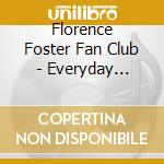 Everyday theatre cd musicale di FLORENCE FOSTER FAN