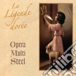 Opera Multi Steel - La Legende Doree cd musicale di OPERA MULTI STEEL