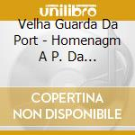 Velha Guarda Da Port - Homenagm A P. Da Portela cd musicale di VELHA GUARDA DA PORT