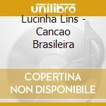 CANCAO BRASILEIRA cd musicale di LINS LUCINHA