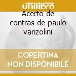 Acerto de contras de paulo vanzolini cd musicale di Artisti Vari