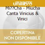 CANTA VINICIUS cd musicale di MIUCHA