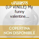 (LP VINILE) My funny valentine -180gr- lp vinile