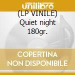(LP VINILE) Quiet night 180gr. lp vinile