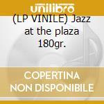 (LP VINILE) Jazz at the plaza 180gr. lp vinile
