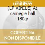 (LP VINILE) At carnegie hall -180gr- lp vinile