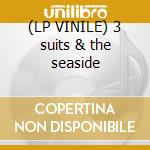 (LP VINILE) 3 suits & the seaside lp vinile