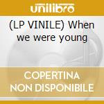 (LP VINILE) When we were young lp vinile