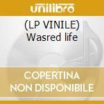 (LP VINILE) Wasred life lp vinile
