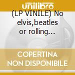 (LP VINILE) No elvis,beatles or rolling stones lp vinile