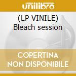 (LP VINILE) Bleach session lp vinile