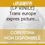 (LP VINILE) Trans europe expres picture disc lp vinile