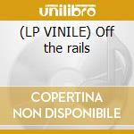 (LP VINILE) Off the rails lp vinile