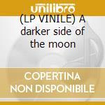 (LP VINILE) A darker side of the moon lp vinile