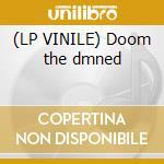 (LP VINILE) Doom the dmned lp vinile