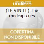 (LP VINILE) The medcap cries lp vinile