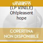(LP VINILE) Oh!pleasent hope lp vinile