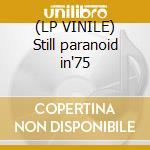 (LP VINILE) Still paranoid in'75 lp vinile
