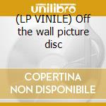 (LP VINILE) Off the wall picture disc lp vinile