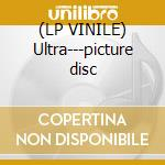 (LP VINILE) Ultra---picture disc lp vinile
