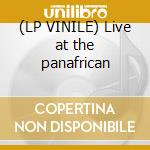 (LP VINILE) Live at the panafrican lp vinile